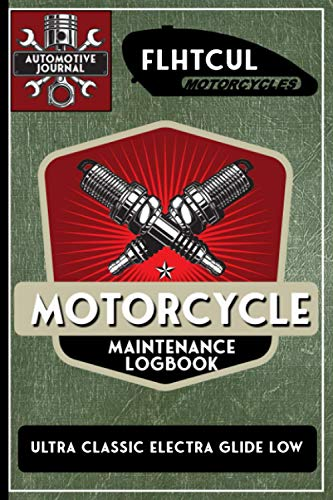 FLHTCUL Ultra Classic Electra Glide Low, Motorcycle Maintenance Logbook: Harley Davidson Models, Vtwin - Biker Gear, Chopper, Maintenance Service and...