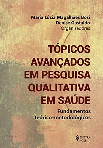 Tópicos avançados em pesquisa qualitativa em saúde: Fundamentos teórico-metodológicos