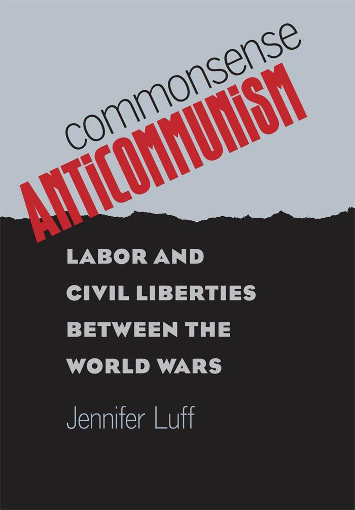 Commonsense Anticommunism: Labor and Civil Liberties between the World Wars