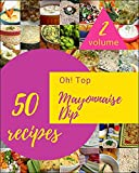 Oh! Top 50 Mayonnaise Dip Recipes Volume 2: From The Mayonnaise Dip Cookbook To The Table (English Edition)