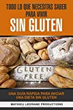 Todo lo que necesitas saber para vivir sin Gluten: Una Guía Rápida para Iniciar una Dieta sin Gluten