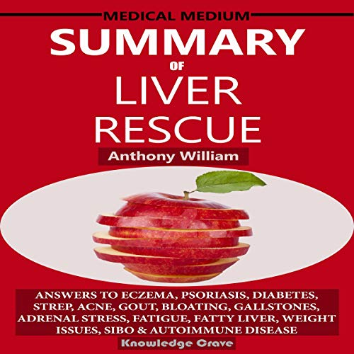 Summary of Medical Medium Liver Rescue by Anthony William: Answers to Eczema, Psoriasis, Diabetes, Strep, Acne, Gout, Bloating, Gallstones, Adrenal Stress, Fatigue, Fatty Liver, Weight Issues, & SIBO audiobook cover art
