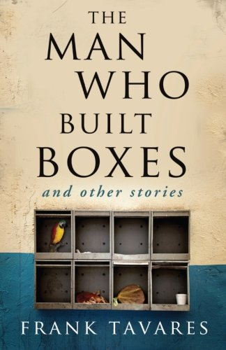 Book: The Man Who Built Boxes and other stories by Frank Tavares