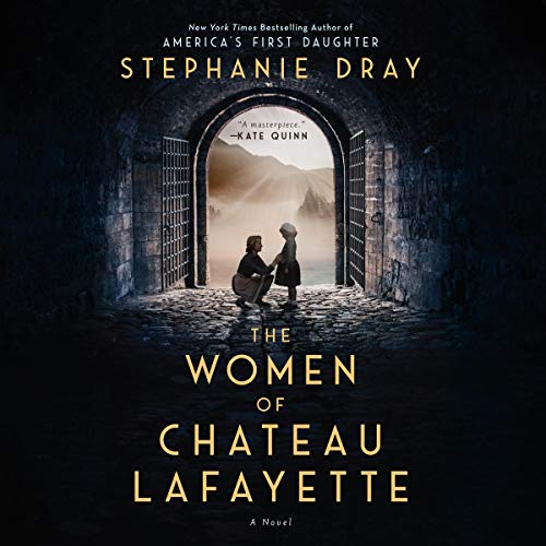 The Women of Chateau Lafayette Audiobook By Stephanie Dray cover art