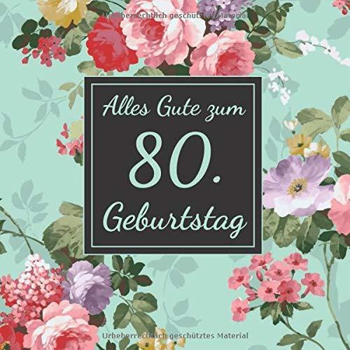 Alles Gute zum 80. Geburtstag: Gästebuch für den 80. Geburtstag I 50 Seiten Platz zum eintragen von Wünsche, Sprüche, Erinnerungen oder Anekdoten für das Geburtstagskind I Größe 216 x 216 mm