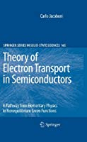 Theory of Electron Transport in Semiconductors: A Pathway from Elementary Physics to Nonequilibrium Green Functions (Springer Series in Solid-State Sciences, 165)