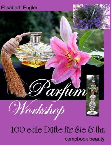 Parfum Workshop: 100 edle Düfte für Sie & Ihn (compbook pets) by Elisabeth Engler(3. November 2010)