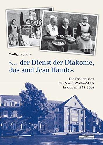 »...der Dienst der Diakonie, das sind Jesu Hände.« Die Diakonissen des Naemi-Wilke-Stifts in Guben 1878-2008
