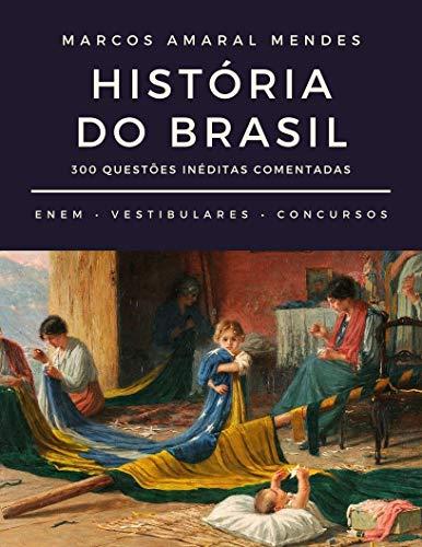 História do Brasil: 300 Questões Inéditas Comentadas