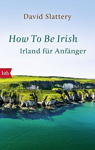 How To Be Irish: Irland für Anfänger