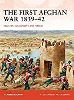 The First Afghan War 1839-42 (Campaign)