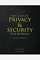 The Complete Privacy & Security Desk Reference: Volume II: Physical: Volume 2 Paperback