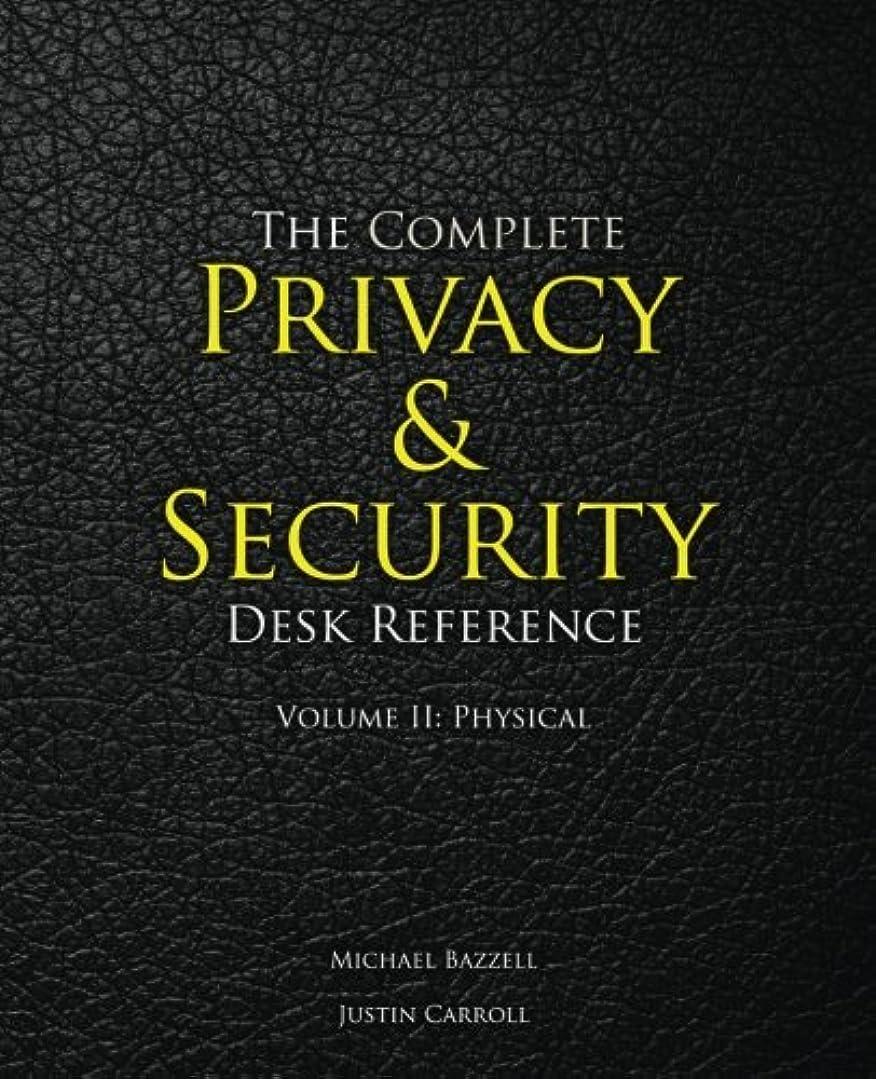開梱危険にさらされているリゾートThe Complete Privacy & Security Desk Reference: Volume II: Physical