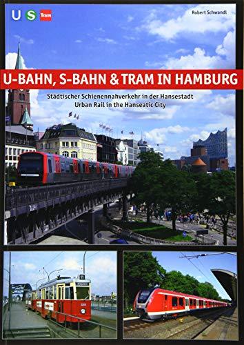 U-Bahn, S-Bahn & Tram in Hamburg: Städtischer Schienennahverkehr in der Hansestadt - Urban Rail in the Hanseatic City