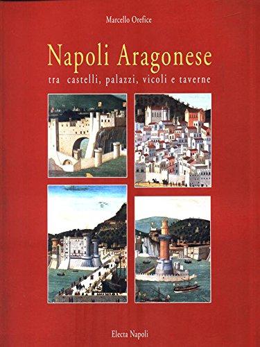 Napoli aragonese. Tra castelli, palazzi, vicoli e taverne