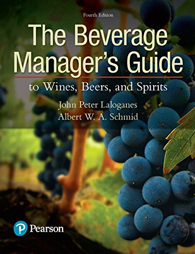 Compare Textbook Prices for Beverage Manager's Guide to Wines, Beers, and Spirits, The What's New in Culinary & Hospitality 4 Edition ISBN 9780134655307 by Laloganes, John,Schmid, Albert
