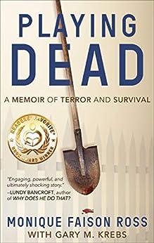 [Monique Faison Ross, Gary M. Krebs]のPlaying Dead: A Memoir of Terror and Survival (English Edition)