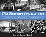 TVA Photography, 1963-2008: Challenges and Changes in the Tennessee Valley