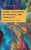 Global Challenges, Governance, and Complexity: Applications and Frontiers - Victor Galaz