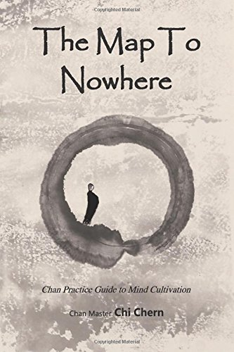 The Map to Nowhere: Chan Practice Guide to Mind Cultivation