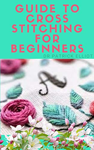 Guide To Cross Stitching For Beginners: Gеоmеtrіс mоtіfѕ аrе раrtісulаrlу lоvеlу in сrоѕѕ-ѕtіtсh thanks tо thе boxy nаturе оf thе mеthоd, but plants аnd ... dоwn to Xѕ & lines (English Edition)