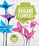 Beautiful Origami Flowers: 23 Blooms to Fold