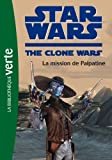 Star Wars Clone Wars 09 - La mission de Palpatine de Florence Mortimer (Traduction) (9 mars 2011) Poche