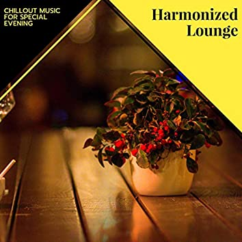Harmonized Lounge - Chillout Music For Special Evening