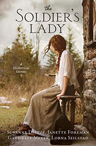 The Soldier's Lady: 4 Stories of Frontier Adventures by [Susanne Dietze, Janette Foreman, Gabrielle Meyer, Lorna Seilstad]