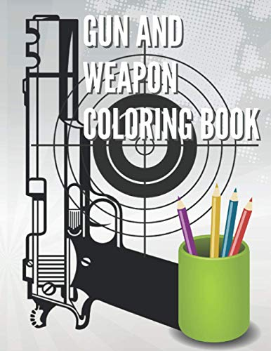 Gun and Weapon Coloring Book: Special Forces Unique Equipment Drawing Notebook Gun Collection