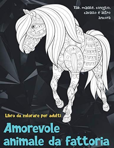 Amorevole animale da fattoria - Libro da colorare per adulti - Yak, maiale, coniglio, cavallo e altro ancora