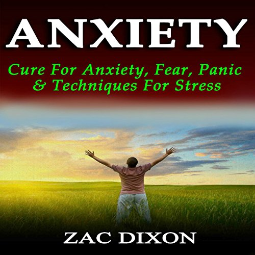 Anxiety: Cure for Anxiety, Fear, Panic, & Techniques for Stress audiobook cover art