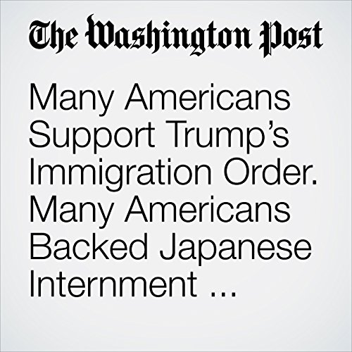 Many Americans Support Trump's Immigration Order. Many Americans Backed Japanese Internment Camps, Too. copertina
