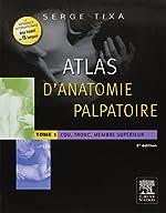Atlas d'anatomie palpatoire. Pack 2 tomes - Tome 1 : Cou, tronc, membre supérieur. Tome 2 : Membres inférieurs de Serge Tixa
