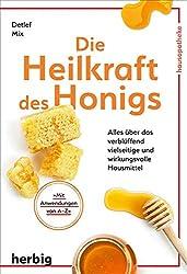 Die Heilkraft des Honigs: Alles über das verblüffend vielseitige und wirkungsvolle Hausmittel: Alles ber das verblffend vielseitige und wirkungsvolle Hausmittel