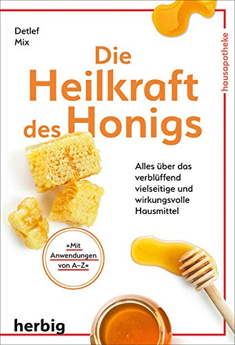 Die Heilkraft des Honigs: Alles über das verblüffend vielseitige und wirkungsvolle Hausmittel