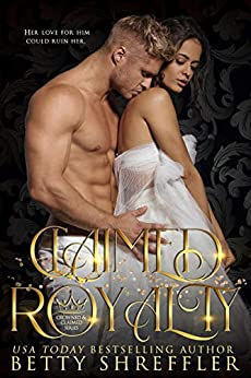 Claimed Royalty: (Crowned and Claimed Series, Book 1) by [Betty Shreffler, Sandy Ebel]