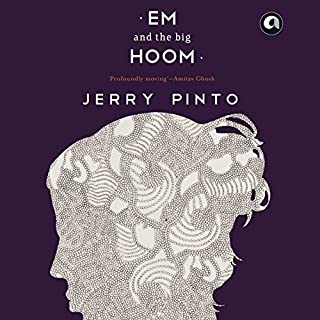 Em and the Big Hoom                   Written by:                                                                                                                                 Jerry Pinto                               Narrated by:                                                                                                                                 Sam Dastor                      Length: 6 hrs and 8 mins     6 ratings     Overall 4.3
