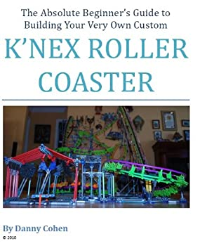 The Builder s Guide to Knex Roller Coasters Vol 1  Building Knex Roller Coasters