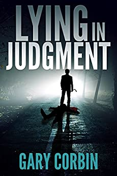 Lying in Judgment (Lying Injustice Thrillers Book 1) by [Gary Corbin]