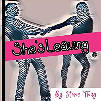 She's Leaving by Stone Thug