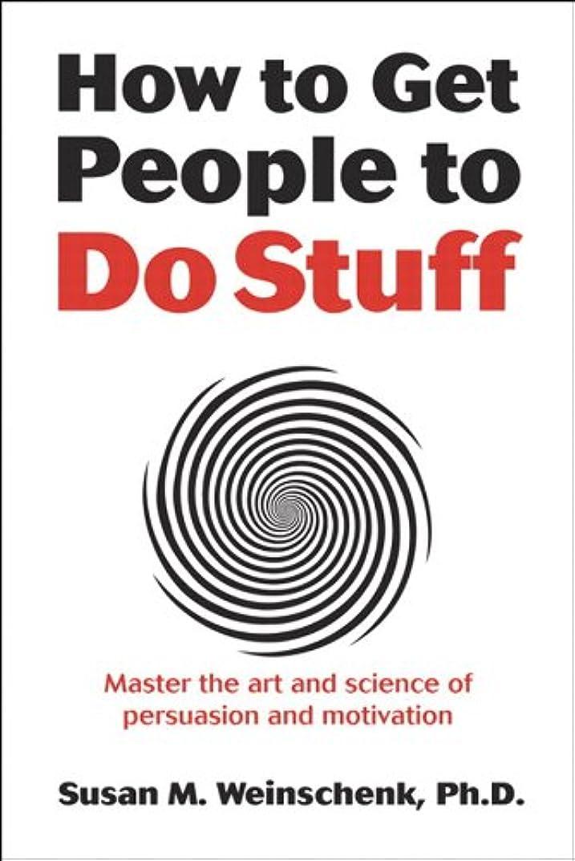 主観的風飛ぶHow to Get People to Do Stuff: Master the art and science of persuasion and motivation (English Edition)