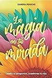 La Magia en Tu Mirada : Cambia tu perspectiva, transforma tu vida. (Spanish Edition)