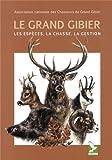 Le grand gibier - Les espèces, la chasse, la gestion de ANCGG (17 octobre 2013) Relié - 17/10/2013