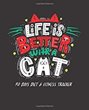 Life Is Better With A Cat: 90 Days Diet & Fitness Tracker : Food Journal and Activity Log to Track Your Eating and Exercise for Optimal Weight Loss, for Women