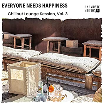 Everyone Needs Happiness - Chillout Lounge Session, Vol. 3