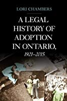 A Legal History of Adoption in Ontario, 1921-2015 (Osgoode Society for Canadian Legal History)