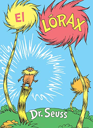 El Lórax (the Lorax Spanish Edition) (Classic Seuss)
