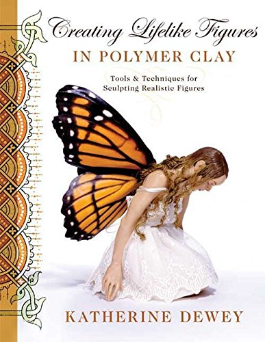 Compare Textbook Prices for Creating Lifelike Figures in Polymer Clay: Tools and Techniques for Sculpting Realistic Figures First Edition ISBN 8601421293440 by Dewey, Katherine