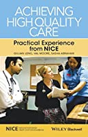 Achieving High Quality Care: Practical Experience from NICE by Unknown(2014-10-06)